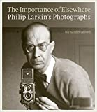 Image of The Importance of Elsewhere: Philip Larkin's Photographs