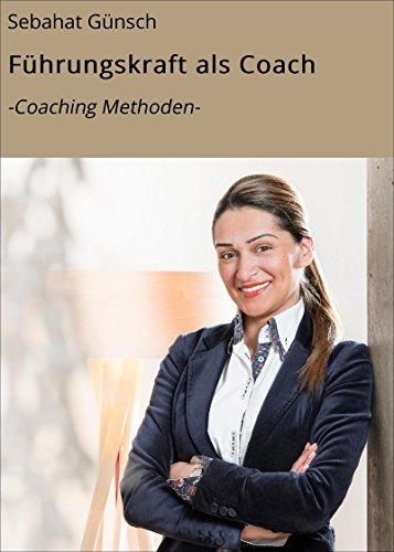 Führungskraft als Coach: -Coaching Methoden-
