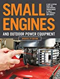 Small Engines and Outdoor Power Equipment, Updated 2nd Edition: A Care & Repair Guide for: Lawn Mowers, Snowblowers & Small Gas-Powered Imp