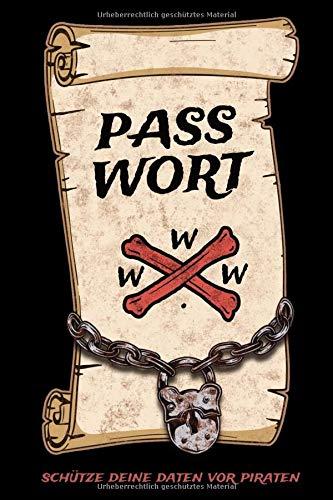Passwort - Schütze Deine Daten Vor Piraten: Ein tolles handliches Notizbuch um Passwörter und andere sensible Daten zu organisieren A-Z und 0-9 auf 115 Seiten