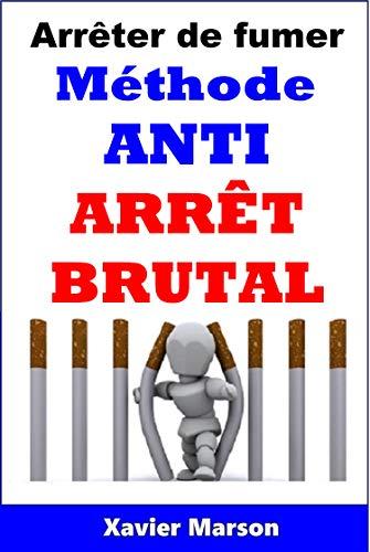 Arrêter de fumer Méthode ANTI ARRÊT BRUTAL