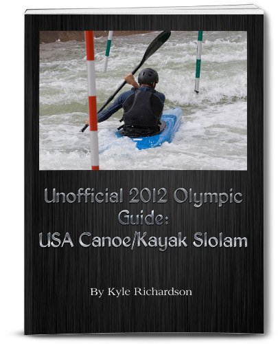 Unofficial 2012 Olympic Guides: USA Canoe/Kayak Slalom (English Edition)