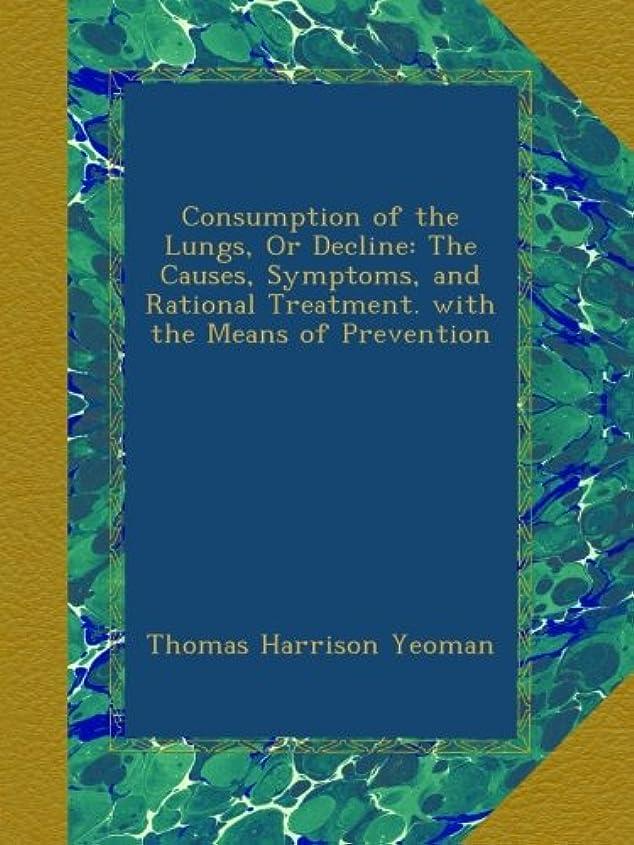 かすかな温度南アメリカConsumption of the Lungs, Or Decline: The Causes, Symptoms, and Rational Treatment. with the Means of Prevention