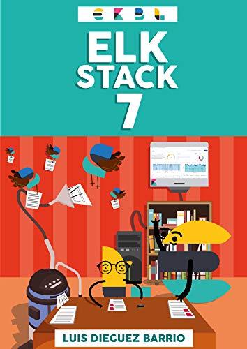 ELK STACK 7 - Aprende desde 0 a utilizar el Elastic Stack (Elasticsearch + Logstash + Kibana + Beats + X-PACK): Aprende las bases gracias a la teoría bien ... gran cantidad de ejemplos (Spanish Edition)