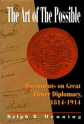 The Art of The Possible: Documents On Great Power Diplomacy, 1814 - 1914