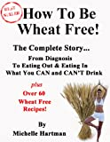 How To Be Wheat Free: The Complete Story - Top tips for diagnosing a wheat allergy and changing to a wheat free diet, plus some of the best wheat free recipes that you ll find anywhere