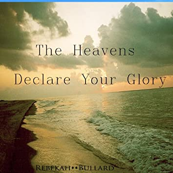 The Heavens Declare Your Glory