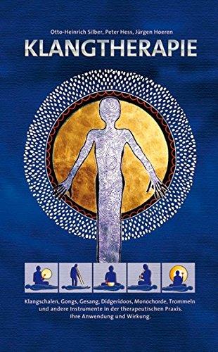 Klangtherapie - Wege zu innerer Harmonie: Klangschalen, Gongs, Gesang, Monochord, Didgeridoo und andere Instrumente in der Klangtherapie. Ihre ... Praxis. Ihre Anwendung und Wirkung