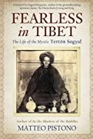 Fearless in Tibet: The Life of the Mystic Terton Sogyal by Matteo Pistono(1905-07-06)