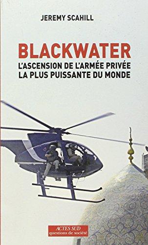 Blackwater: L'ascension de l'armée privée la plus puissante du monde