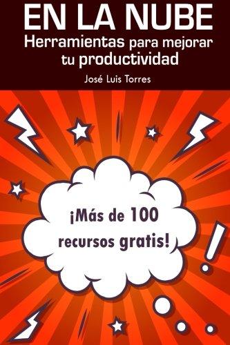 En la nube: herramientas para mejorar tu productividad: Más de 100 recursos gratis online
