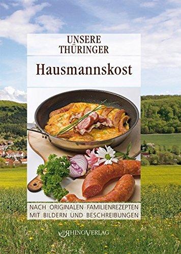 Unsere Thüringer Hausmannskost: Nach originalen Familienrezepten mit Bildern und Beschreibungen