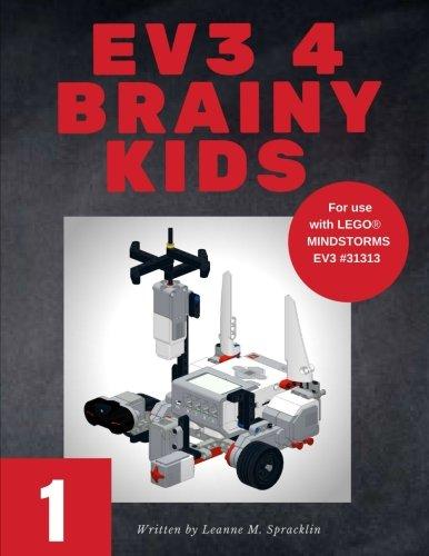 EV3 4 Brainy Kids 1: LEGO® MINDSTORMS EV3 Robotics for ages 7 to 70 (Volume 1)