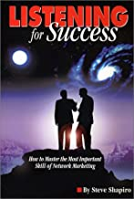 Listening For Success--How to Master the Most Important Skill of Network Marketing