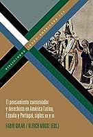 El pensamiento conservador y derechista en America Latina, Espana y Portugal, siglos XIX y XX (Bibliotheca Iberoamericana 173)