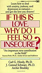 If This Is Love Why Do I Feel So Insecure?: Carl Hindy Ph.D., J. Conrad Schwartz Ph.D., Archie Brodsky