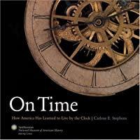 On Time: How America Has Learned to Live by the Clock