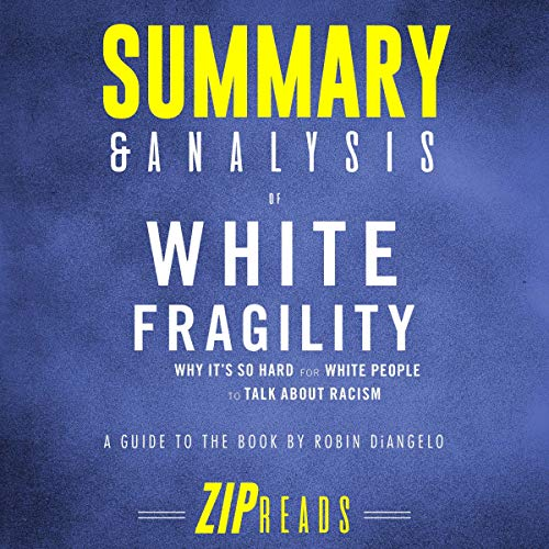 Summary & Analysis of White Fragility: Why It's so Hard for White People to Talk About Racism: A Guide to the Book by Robin DiAngelo                   By:                                                                                                                                 ZIP Reads                               Narrated by:                                                                                                                                 Satauna Howery                      Length: 42 mins     Not rated yet     Overall 0.0