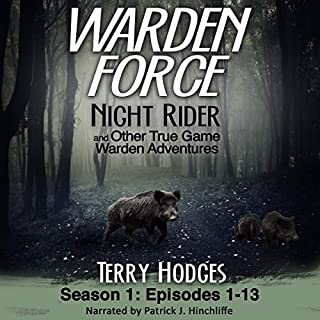 Warden Force: Night Rider and Other True Game Warden Adventures     Episodes 1-13 (Volume 1)              By:                                                                                                                                 Terry Hodges                               Narrated by:                                                                                                                                 Patrick J. Hinchliffe                      Length: 4 hrs and 31 mins     9 ratings     Overall 4.8