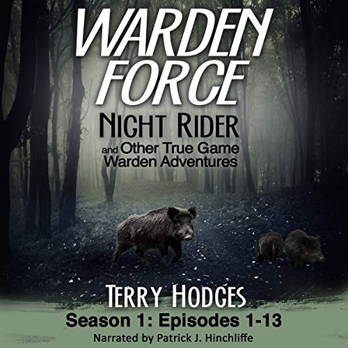 Warden Force: Night Rider and Other True Game Warden Adventures     Episodes 1-13 (Volume 1)              By:                                                                                                                                 Terry Hodges                               Narrated by:                                                                                                                                 Patrick J. Hinchliffe                      Length: 4 hrs and 31 mins     10 ratings     Overall 4.8