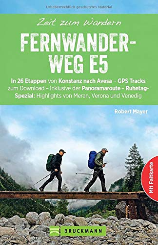 Bruckmann Wanderführer: Zeit zum Wandern Fernwanderweg E5. Der Fernwanderweg vom Bodensee nach Venedig. Mit Wanderkarte zum Herausnehmen.