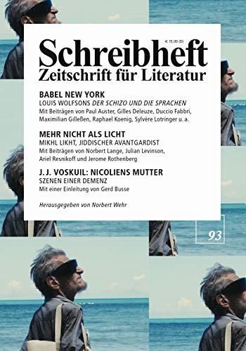 BABEL NEW YORK: Louis Wolfsons 'Der Schizo und die Sprachen' / MEHR NICHT ALS LICHT: Mikhl Likht, jiddischer Avantgardist / J. J. Voskuil: Nicoliens ... (Schreibheft / Zeitschrift für Literatur)