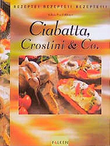 Ciabatta, Crostini & Co (Falken Rezepte! Rezepte!! Rezepte!!!)