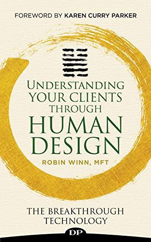 Amazon Com Understanding Your Clients Through Human Design The Breakthrough Technology Ebook Winn Mft Robin Curry Parker Bsn Cfc Karen Kindle Store