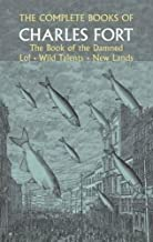 The Complete Books of Charles Fort: The Book of the Damned / Lo! / Wild Talents / New Lands