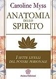 Anatomia dello spirito: I sette livelli del potere personale (Italian Edition)