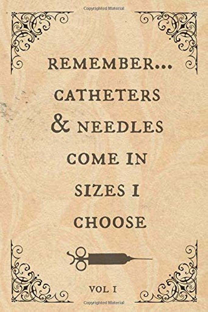 感謝祭さておき比類なきRemember...Catheters & needles come in sizes I choose: Funny Notebook, perfect novelty gift for an amazing Nurse, Doctor, Anaesthetist or anyone else! (useful alternative to a card)