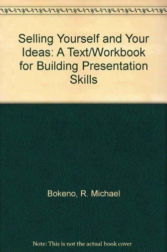 Selling Yourself and Your Ideas: A Text/Workbook for Building Presentation Skills