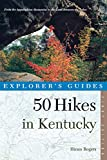 50 Hikes in Kentucky: From the Appalachian Mountains to the Land Between the Lakes (50 Hikes Guides)