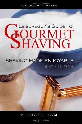 Leisureguy's Guide to Gourmet Shaving: Shaving Made Enjoyable