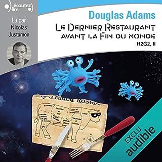 Le dernier restaurant avant la fin du monde     H2G2 2              De :                                                                                                                                 Douglas Adams                               Lu par :                                                                                                                                 Nicolas Justamon                      Durée : 7 h et 22 min     1 notation     Global 5,0