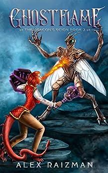 Ghostflame: A Transformation Progression Fantasy (The Dragon's Scion Book 2) by [Alex Raizman]