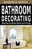 Bathroom Decorating Ideas for the Perfect Bathroom Design (Bathroom...