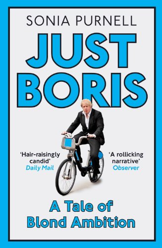 Just Boris: A Tale of Blond Ambition - A Biography of Boris Johnson (English Edition)