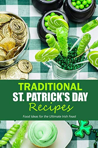 Traditional St. Patrick's Day Recipes: Food Ideas for the Ultimate Irish Feast: St. Patrick's Day Cookbook