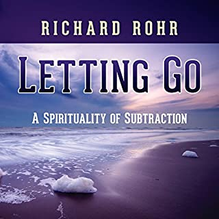 Letting Go     A Spirituality of Subtraction              By:                                                                                                                                 Richard Rohr                               Narrated by:                                                                                                                                 Richard Rohr                      Length: 7 hrs and 11 mins     10 ratings     Overall 4.6