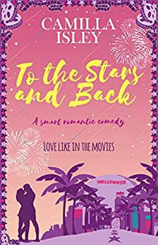 To the Stars and Back: A Smart Romantic Comedy (First Comes Love Book 4) by [Camilla Isley]