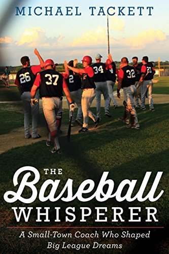 The Baseball Whisperer: A Small-Town Coach Who Shaped Big League Dreams (English Edition)