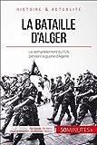 La bataille d'Alger: Le démentèlement du FLN pendant la guerre d'Algérie (Grandes...