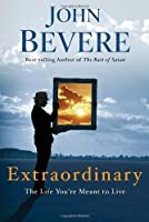 Extraordinary: The Life You're Meant to Live by John Bevere(2010-09-21)