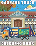 Garbage Truck Coloring Book: for Kids Ages 4-8 who Love Big Trash Vehicles | A Fun Activity Recycling Coloring Gift Book with Dump Trucks for Boys & Girls, Toddlers, Preschool and Kindergarten