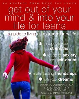 Get Out of Your Mind and Into Your Life for Teens  A Guide to Living an Extraordinary Life
