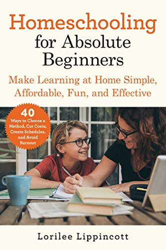 Compare Textbook Prices for Homeschooling for Absolute Beginners: Make Learning at Home Simple, Affordable, Fun, and Effective  ISBN 9781510765207 by Lippincott, Lorilee