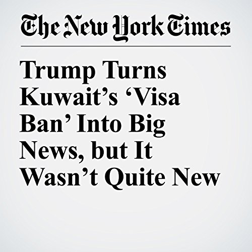 Trump Turns Kuwait's 'Visa Ban' Into Big News, but It Wasn't Quite New copertina