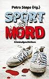 Sport ist Mord: Kriminalgeschichten - Petra Steps