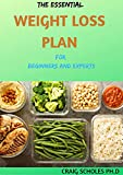 THE ESSENTIAL WEIGHT LOSS PLAN For Beginners And Experts : Healthy and Delicious Weight loss...